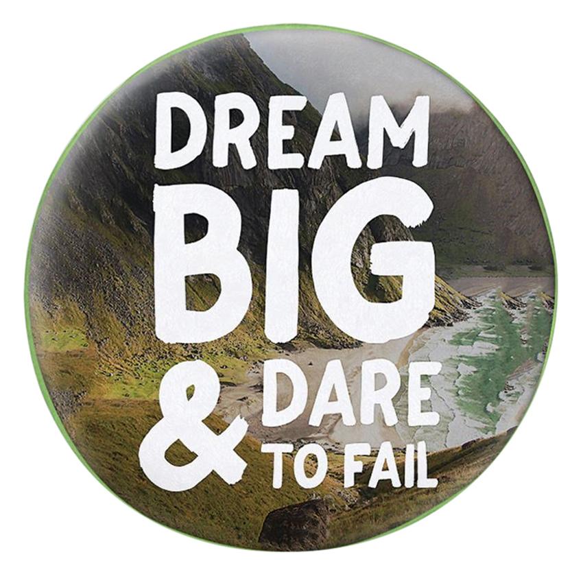 Gối Ôm Tròn Dream Big & Dare To Fail - GOZTE132