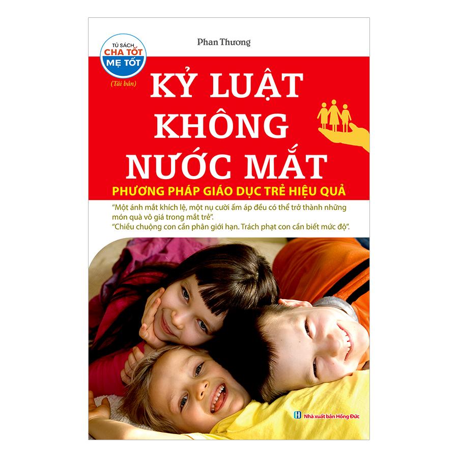 Kỷ Luật Không Nước Mắt - Phương Pháp Giáo Dục Trẻ Hiệu Quả (tái bản)
