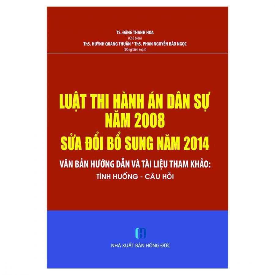 Luật Thi Hành Án Dân Sự Năm 2008 Sửa Đổi Bổ Sung Năm 2014- Văn Bản Hướng Dẫn Và Tài Liệu Tham Khảo- Tình Huống- Câu Hỏi