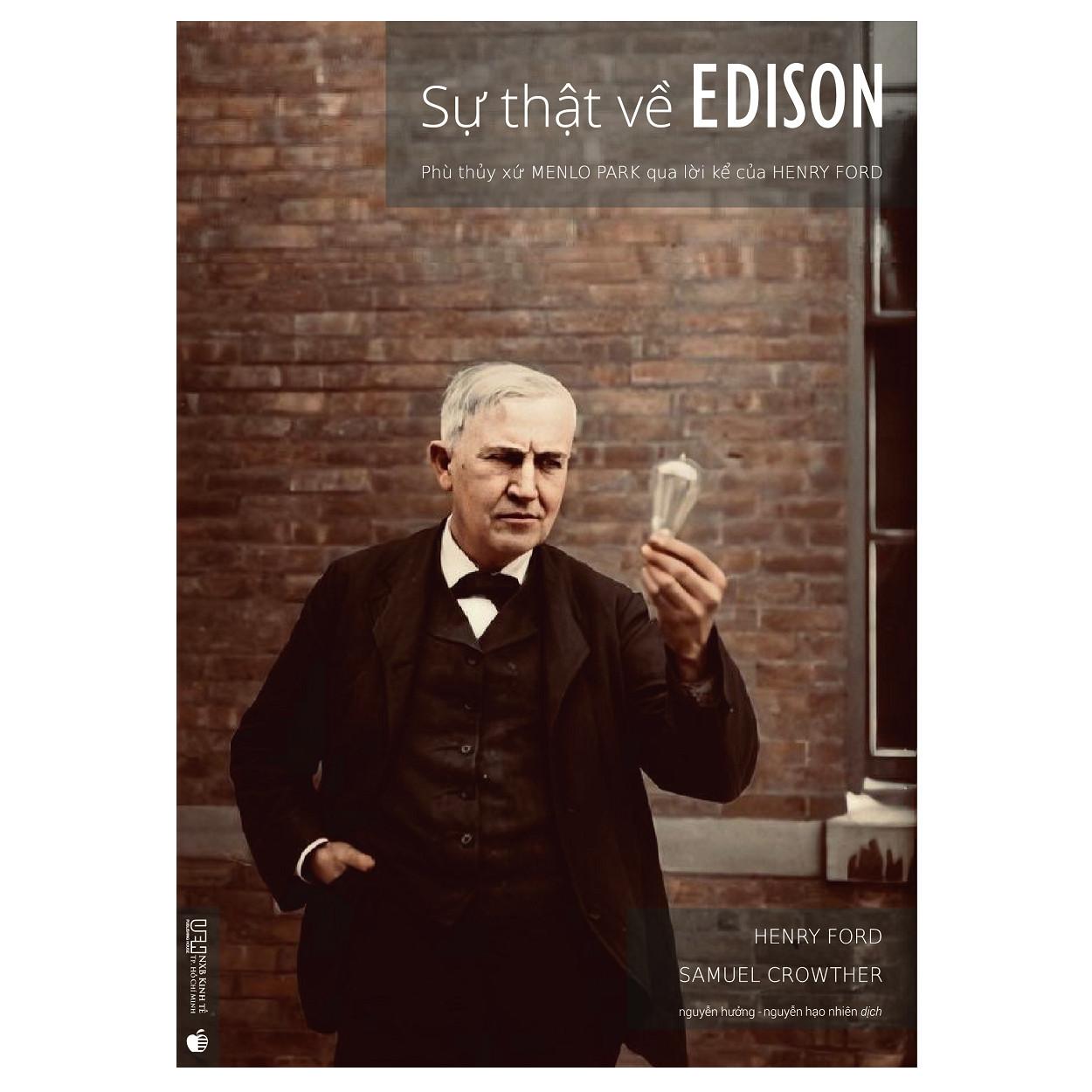 Sự thật về Edison - Phù thủy xứ Menlo Park qua lời kể của Henry Ford
