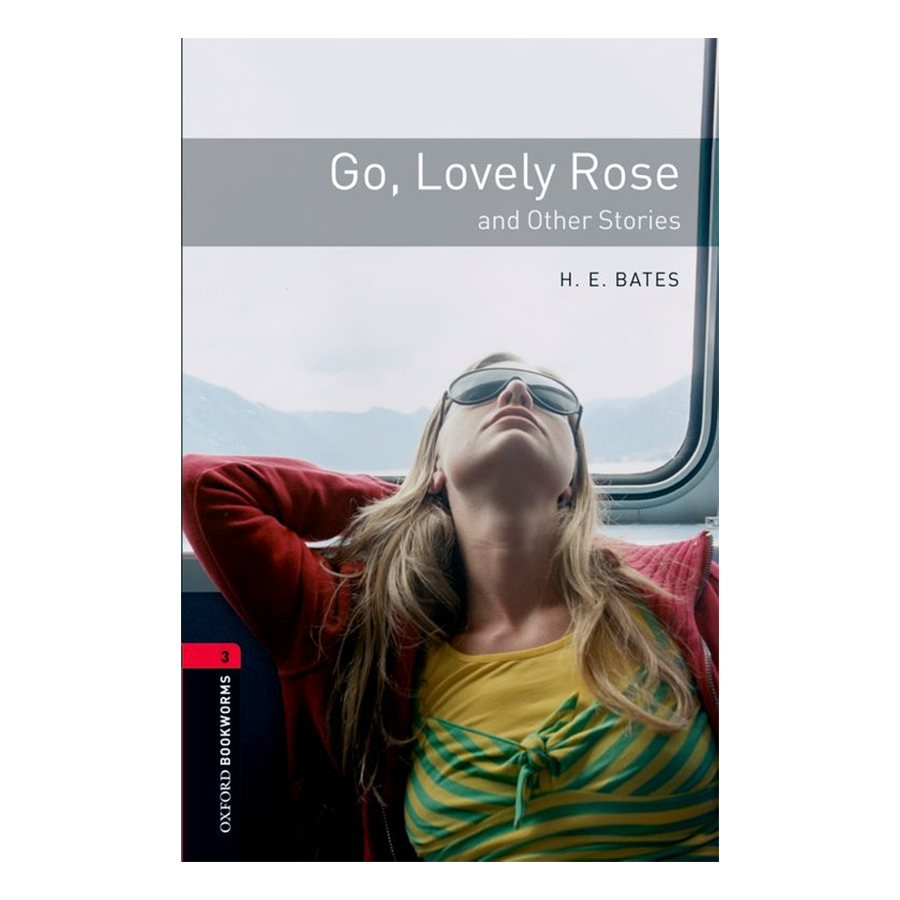 Oxford Bookworms Library (3 Ed.) 3: Go, Lovely Rose And Other Stories