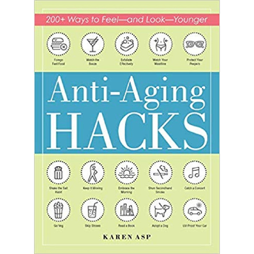 Anti-Aging Hacks: 200+ Ways to Feel--and Look--Younge