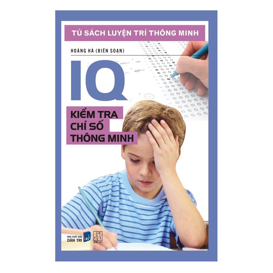 Tủ Sách Luyện Trí Thông Minh - IQ Kiểm Tra Chỉ Số Thông Minh (Tái Bản)