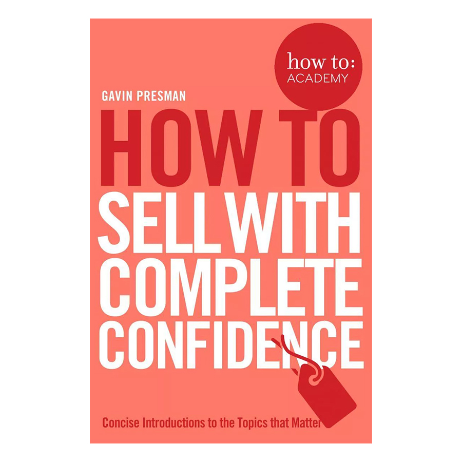 How To Sell With Complete Confidence - How To: Academy (Paperback)
