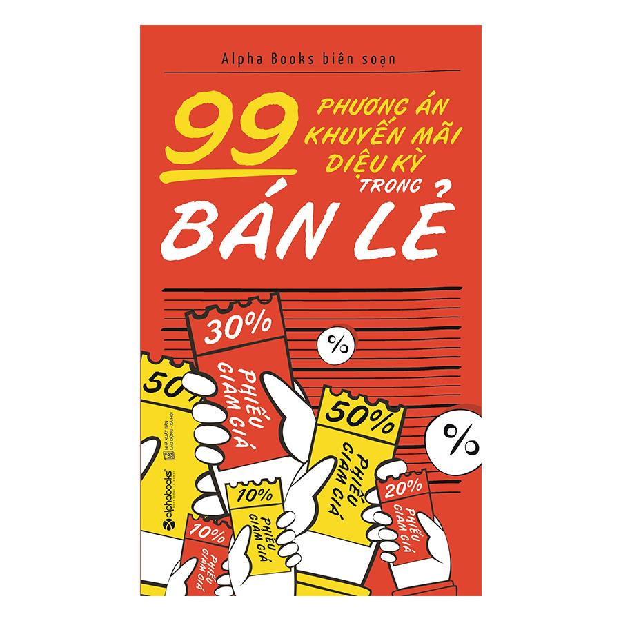 99 Phương Án Khuyến Mãi Diệu Kỳ Trong Bán Lẻ (Tái Bản)