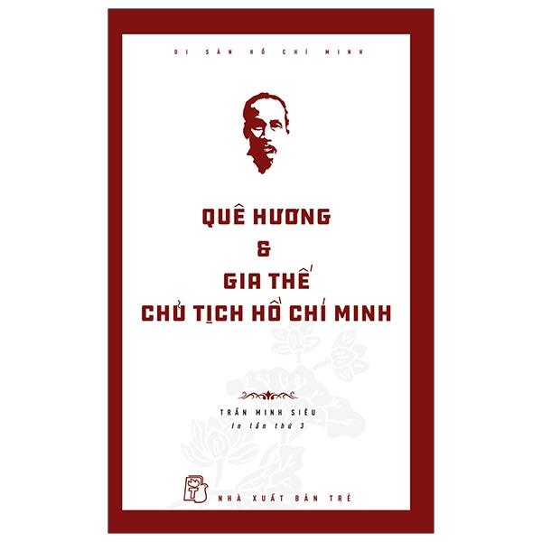 Di Sản Hồ Chí Minh - Quê Hương Và Gia Thế Chủ Tịch Hồ Chí Minh (Tái Bản 2019)