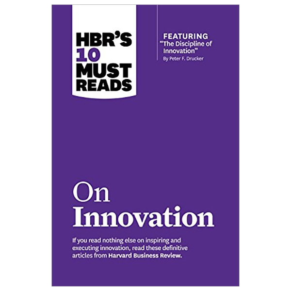 """HBR's 10 Must Reads on Innovation (with featured article """"The Discipline of Innovation,"""" by Peter F."""