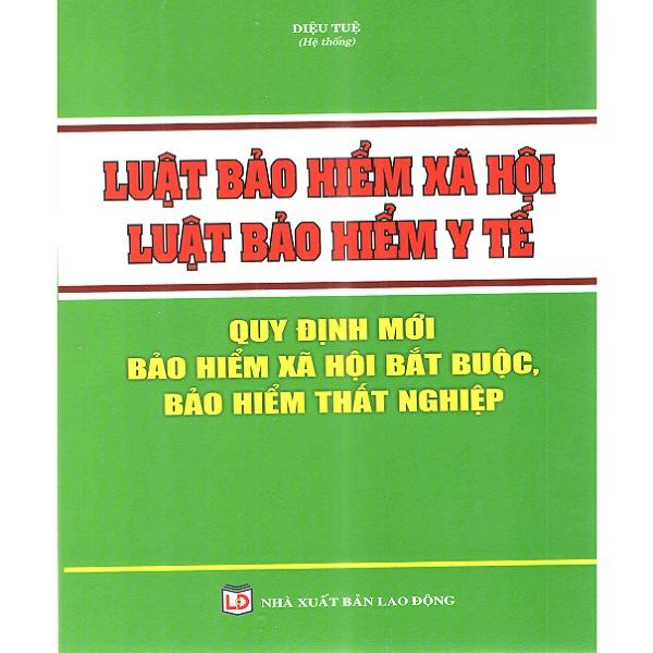 Luật Bảo Hiểm Xã Hội, Luật Bảo Hiểm Y Tế Quy Định Mới Bảo Hiểm Xã Hội Bắt Buộc, Bảo Hiểm Thất Nghiệp