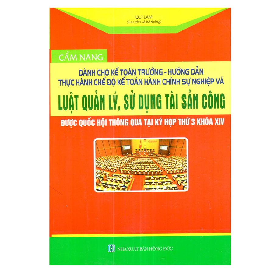 Cẩm Nang Dành Cho Kế Toán Trưởng - Hướng Dẫn Thực Hành Chế Độ Kế Toán Hàng Chính Sự Nghiệp Và Luật Quản Lý, Sử Dụng Tài Sản Công Được Quốc Hội Thông Qua Tại Kỳ Họp Khóa Thứ 3 Khóa XIV