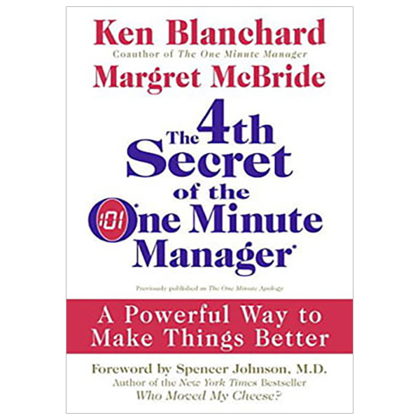 The 4th Secret of the One Minute Manager : A Powerful Way to Make Things Better