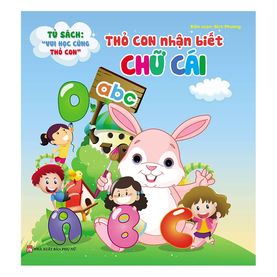 Tủ Sách Vui Học Vùng Thỏ Con - Thỏ Con Nhận Biết Chữ Cái