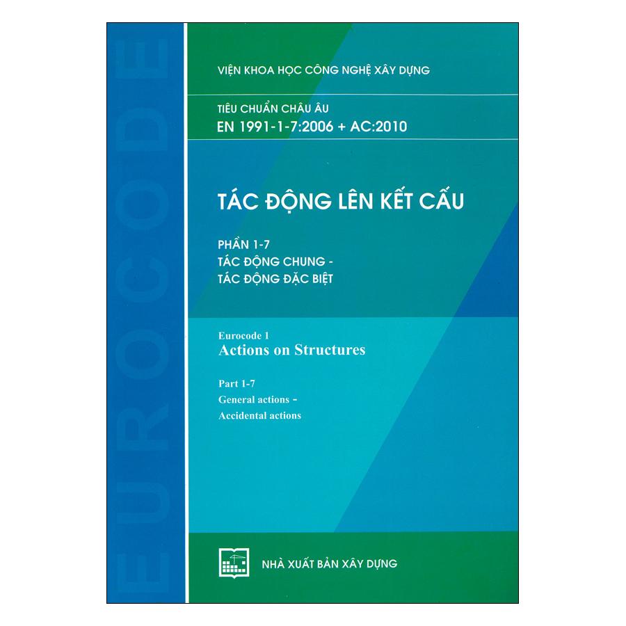 Tác Động Lên Kết Cấu - Phần 1-7: Tác Động Chung - Tác Động Đặc Biệt (Tiêu Chuẩn Châu Âu EN 1991-1-7:2006 + AC:2010)