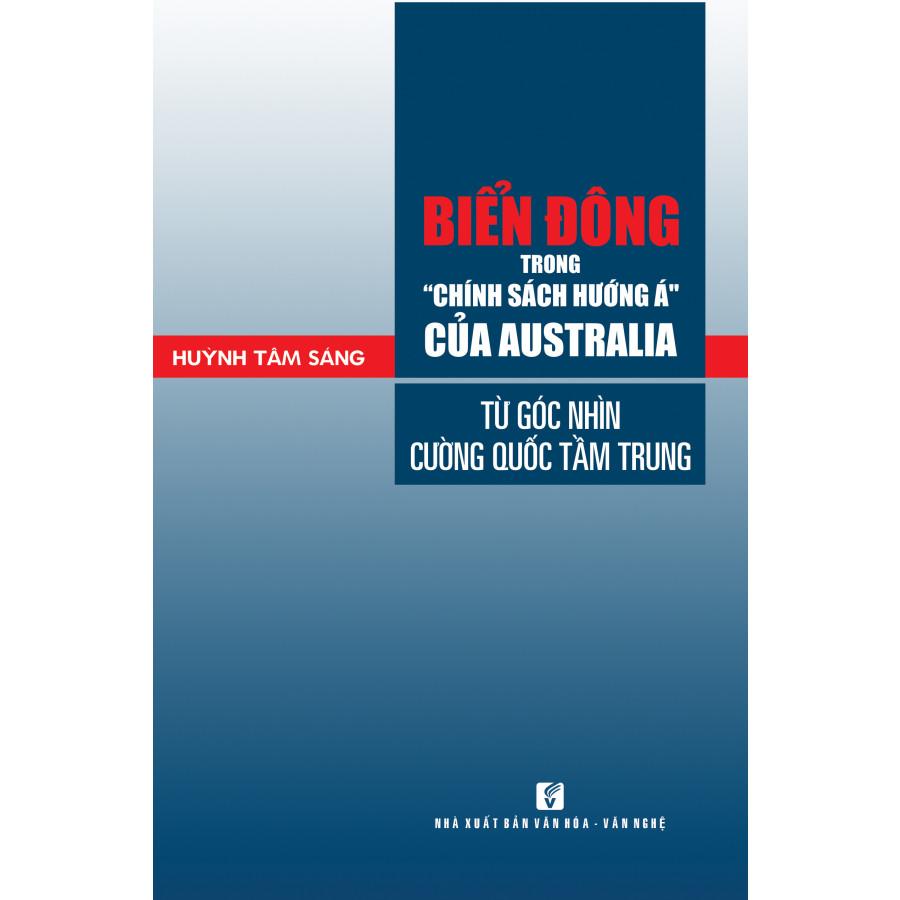 """Biển Đông trong """"chính sách hướng Á"""" của Australia từ góc nhìn cường quốc tầm trung"""