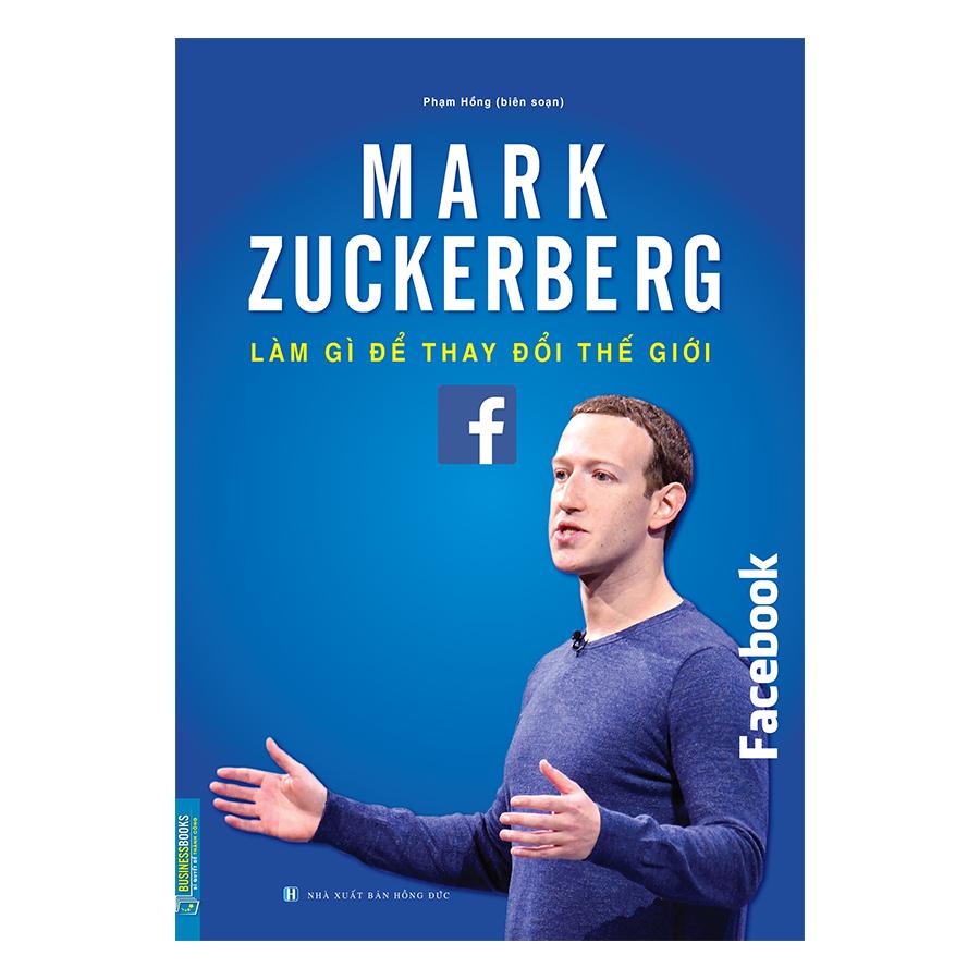 Mark Zuckerberg - Làm Gì Để Thay Đổi Thế Giới