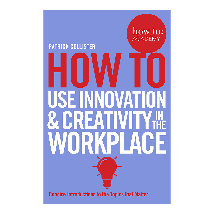 How To Use Innovation and Creativity in the Workplace - How To: Academy (Paperback)