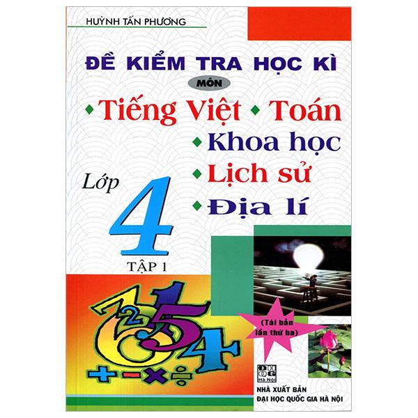 Đề Kiểm Tra Học Kì Tiếng Việt - Toán - Khoa Học - Lịch Sử - Địa Lý 4 - Tập 1