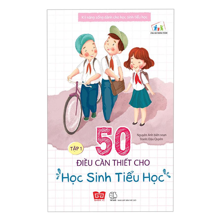 Kỹ Năng Sống Dành Cho Học Sinh Tiểu Học - 50 Điều Cần Thiết Cho Học Sinh Tiểu Học ( Tập 1 )(Tái Bản)