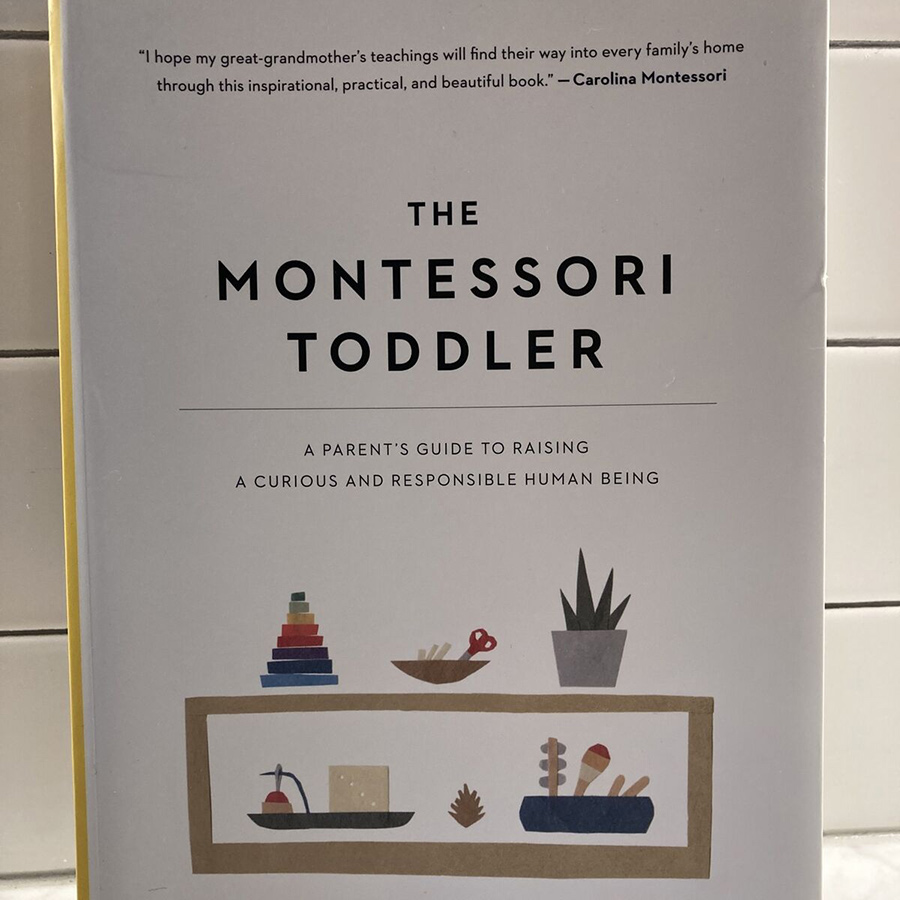 The Montessori Toddler : A Parent's Guide to Raising a Curious and Responsible Human Being