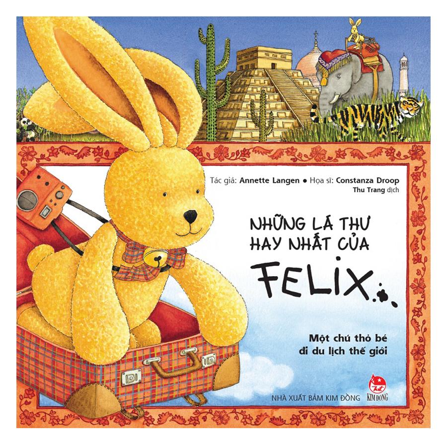 Những Lá Thư Hay Nhất Của Felix - Một Chú Thỏ Bé Đi Du Lịch Thế Giới (Tái Bản)