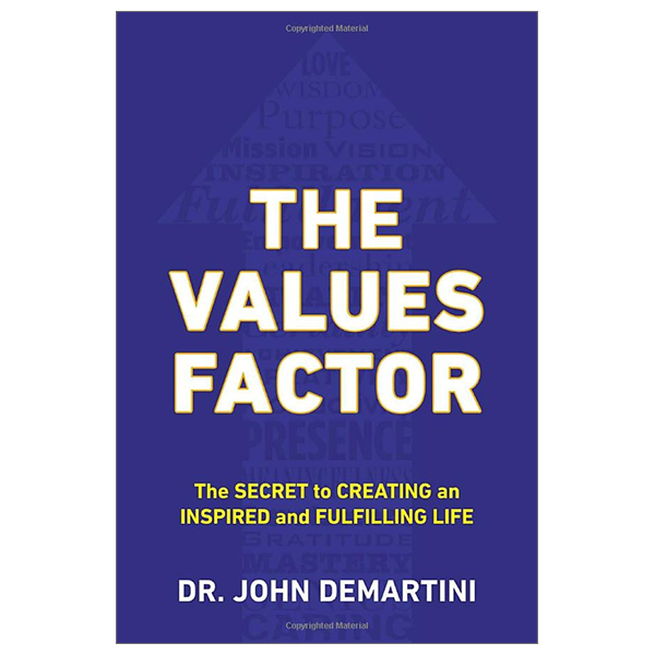 The Values Factor : The Secret to Creating an Inspired and Fulfilling Life