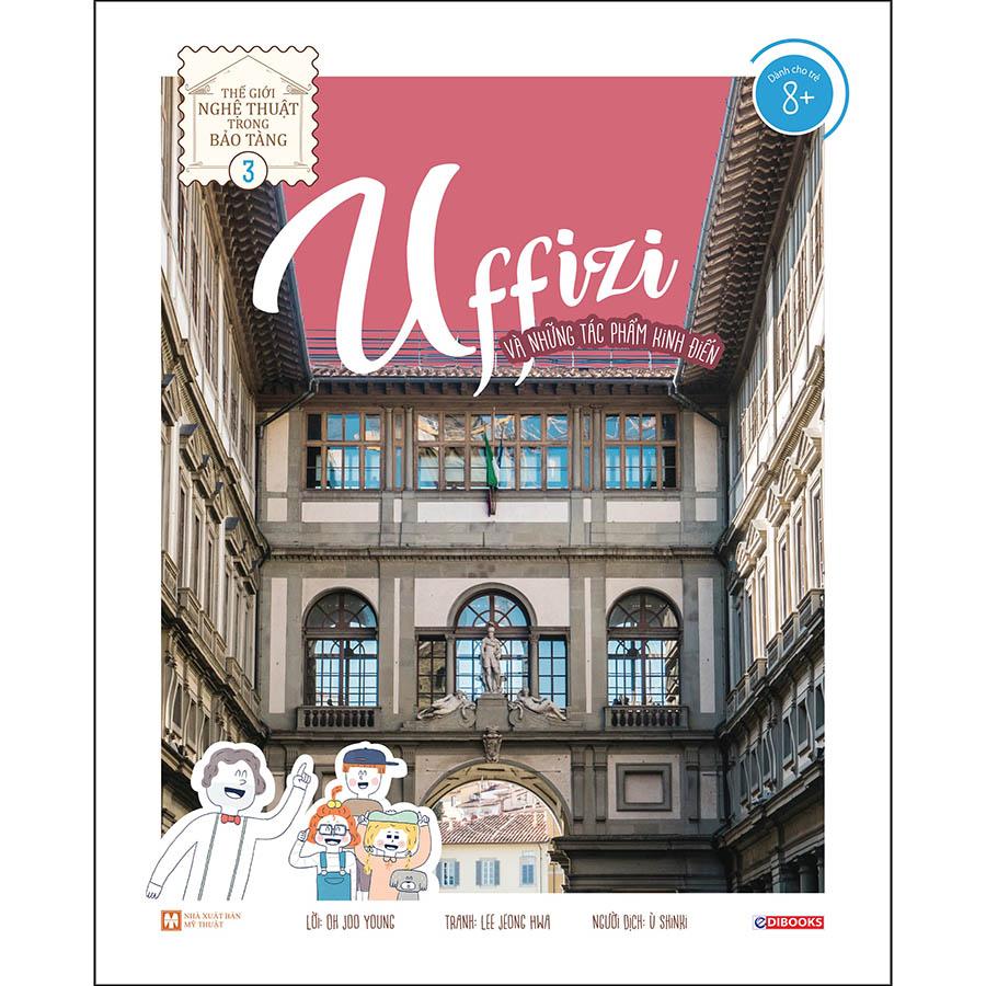 Uffizi Và Những Tác Phẩm Kinh Điển - Thế Giới Nghệ Thuật Trong Bảo Tàng - Tập 3
