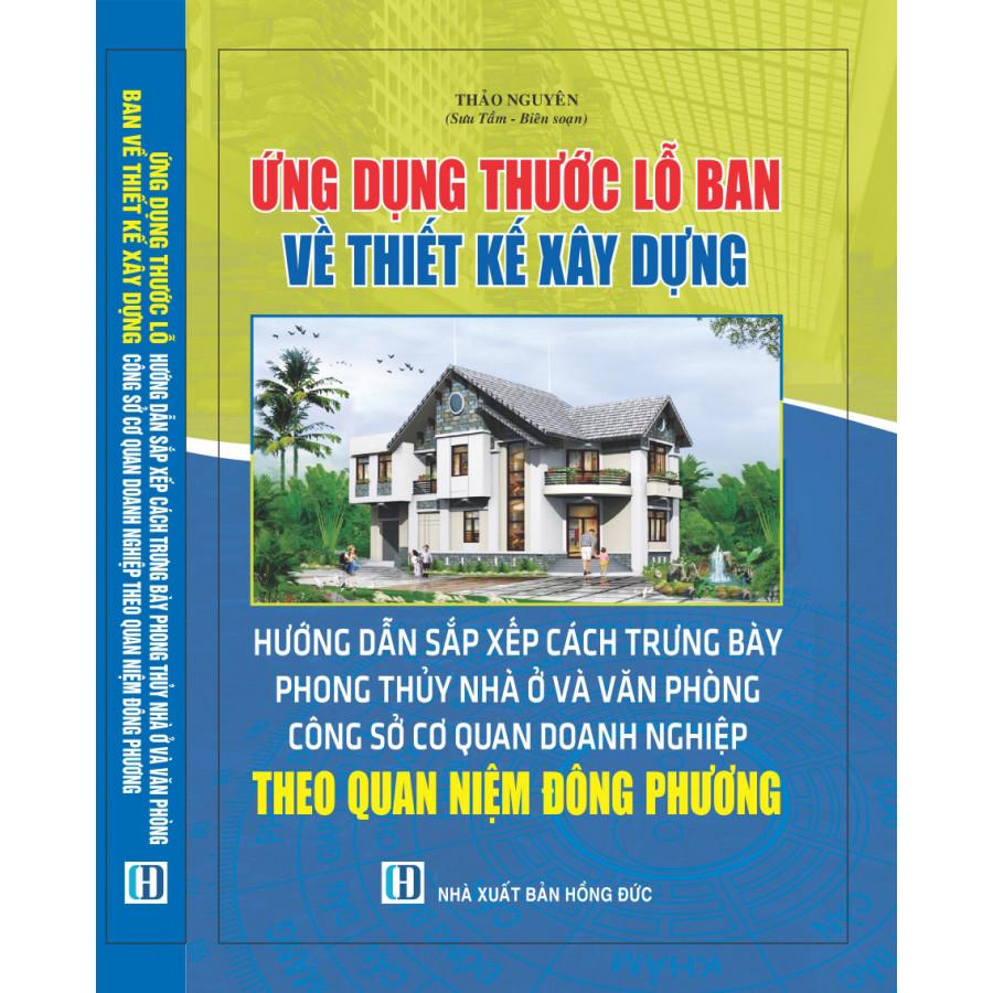 Ứng dụng thước Lỗ Ban về thiết kế xây dựng - Hướng dẫn sắp xếp cách trưng bày phong thủy nhà ở và văn phòng công sở, cơ quan, doanh nghiệp theo quan niệm Đông phương