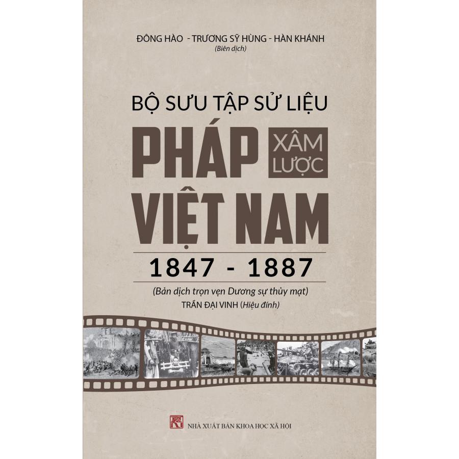 Bộ Sưu Tập Sử Liệu Pháp Xâm Lược Việt Nam (1847 - 1887) - Bản Dịch Trọn Vẹn Của Dương Sự Thủy Mạt
