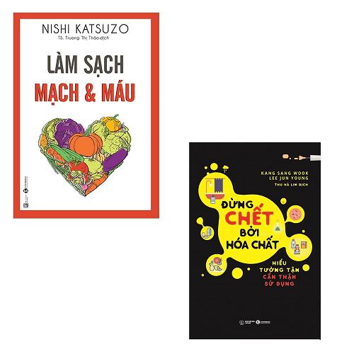 Bộ 2 cuốn sách phòng tránh bệnh tật: Làm Sạch Mạch Và Máu - Đừng Chết Bởi Hóa Chất