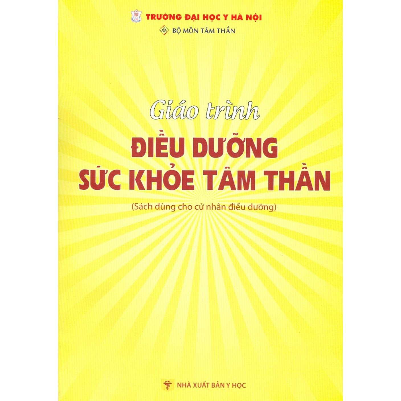 Giáo Trình Điều Dưỡng Sức Khỏe Tâm Thần (Sách Dùng Cho Cử Nhân Điều Dưỡng)