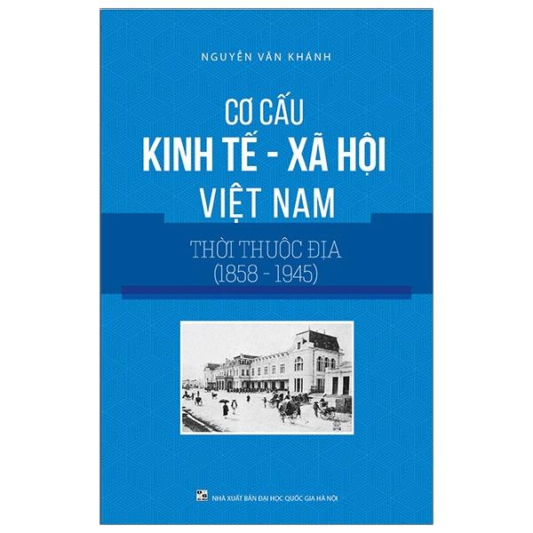 Cơ Cấu Kinh Tế - Xã Hội Việt Nam Thời Thuộc Địa (1858-1945)