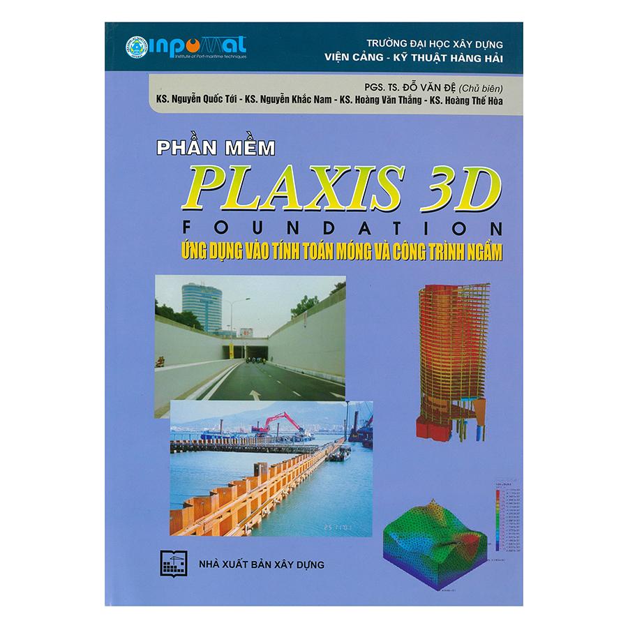 Phần Mềm Plaxis 3D Foundation: Ứng Dụng Vào Tính Toán Móng Và Công Trình Ngầm