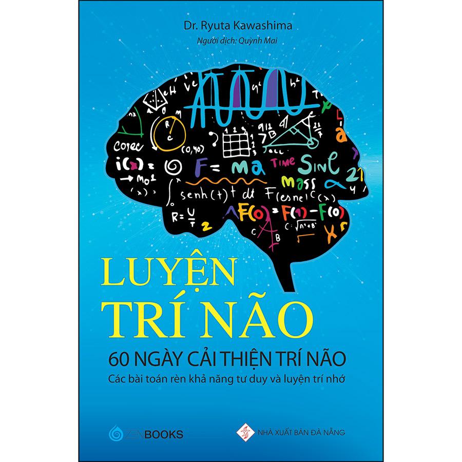 Luyện Trí Não - 60 Ngày Cải Thiện Trí Não (Các Bài Toán Rèn Khả Năng Tư Duy Và Luyện Trí Nhớ)