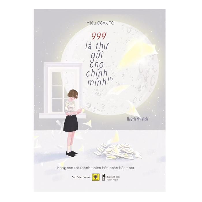 999 Lá Thư Gửi Cho Chính Mình – Mong Bạn Trở Thành Phiên Bản Hoàn Hảo Nhất