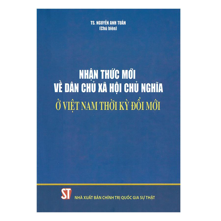 Nhận Thức Mới Về Dân Chủ Xã Hội Chủ Nghĩa Ở Việt Nam Thời Kỳ Đổi Mới