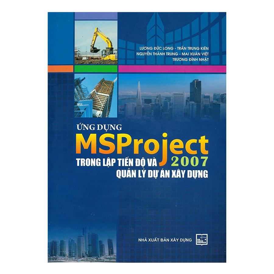 Ứng Dụng Ms Project 2007 Trọng Lập Tiến Độ Và Quản Lý Dự Án Xây Dựng