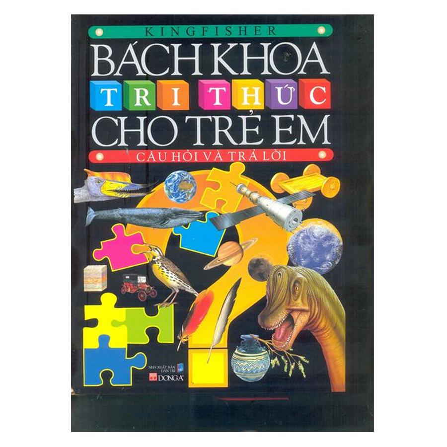 Bách Khoa Tri Thức Cho Trẻ Em - Câu Hỏi Và Trả Lời (Tái Bản)