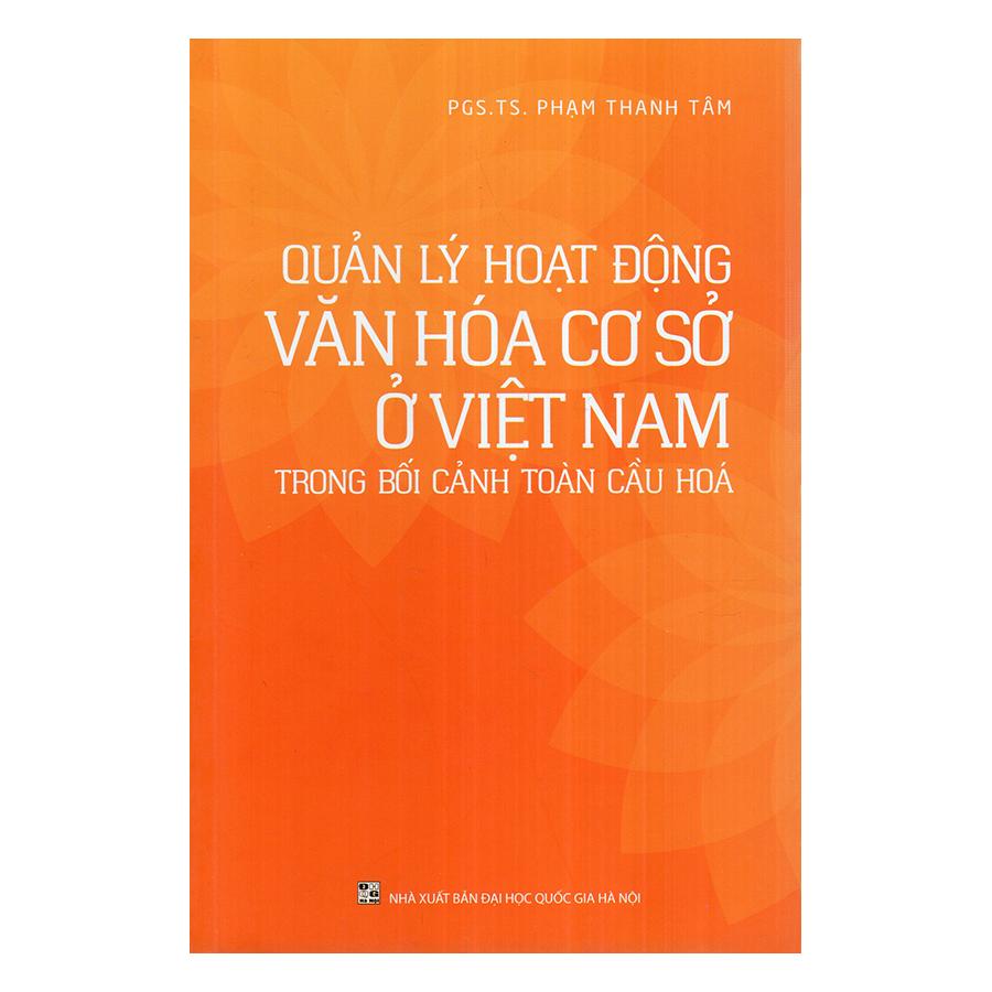 Quản Lý Hoạt Động Văn Hóa Cơ Sở Ở Việt Nam Trong Bối Cảnh Toàn Cầu Hóa