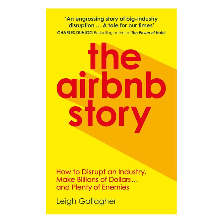 The Airbnb Story: How To Disrupt An Industry, Make Billions Of Dollars… And Plenty Of Enemies