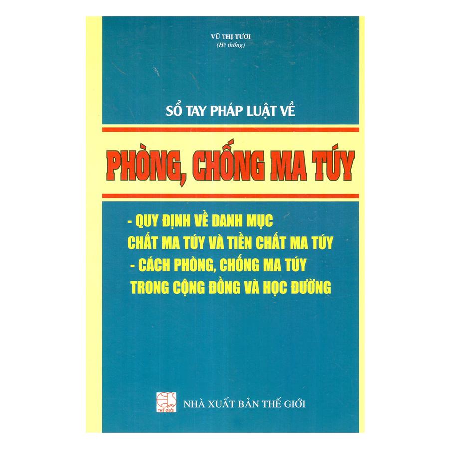 Sổ Tay Pháp Luật Về Phòng, Chống Ma Túy - Quy Định Về Danh Mục Chất Ma Túy Và Tiền Chất Ma Túy - Cách Phòng, Chống Ma Túy Trong Cộng Đồng Và Học Đường