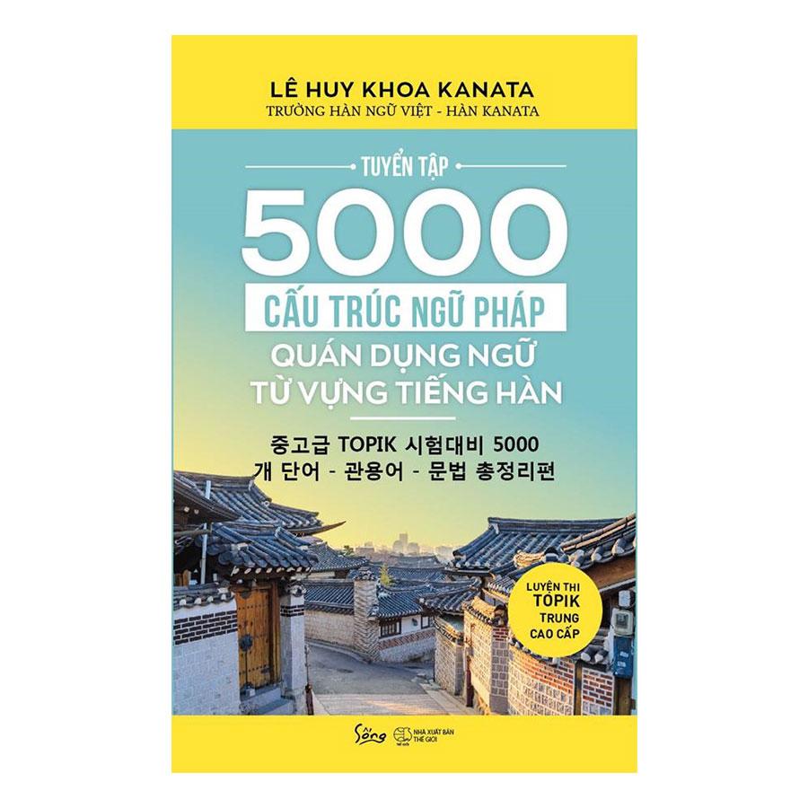 Tuyển Tập 5000 Cấu Trúc Ngữ Pháp – Quán Dụng Ngữ – Từ Vựng Tiếng Hàn / Luyện Tập Topik Trung Cao Cấp