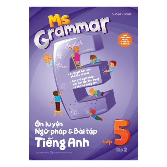 Ms Grammar Ôn Luyện Ngữ Pháp Và Bài Tập Tiếng Anh Lớp 5 Tập 2