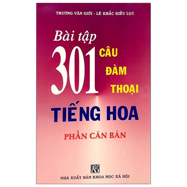 Bài Tập 301 Câu Hỏi Đàm Thoại Tiếng Hoa - Phần Căn Bản
