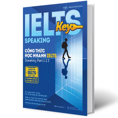 IELTS Key Speaking - Công Thức Học Nhanh IELTS - Speaking Part 1, 2, 3