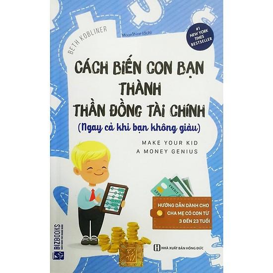 Cách Biến Con Bạn Thành Thần Đồng Tài Chính (Ngay Cả Khi Bạn Không Giàu) (Tặng kèm Booksmark)
