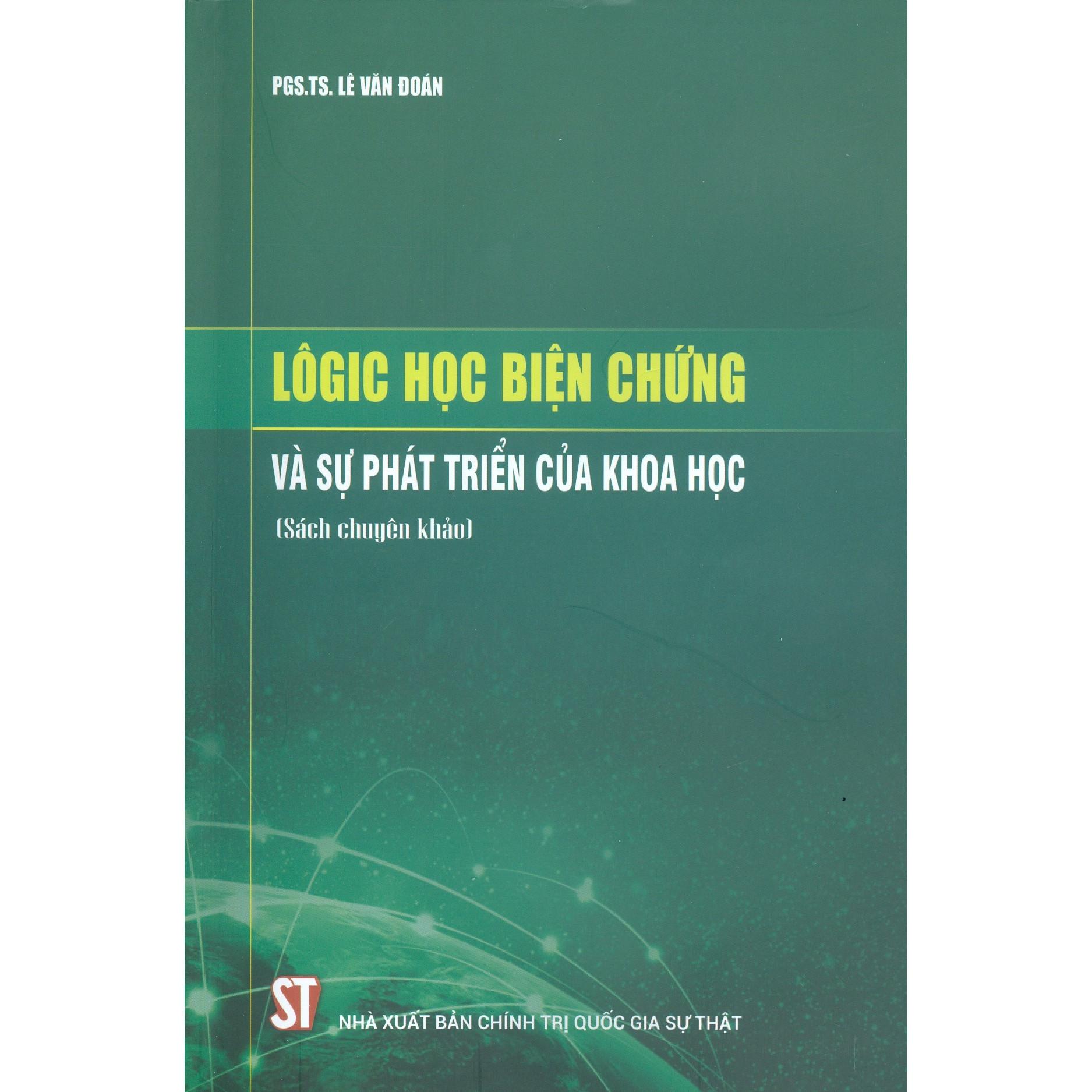 Lôgic Học Biện Chứng Và Sự Phát Triển Của Khoa Học (Sách Chuyên Khảo)
