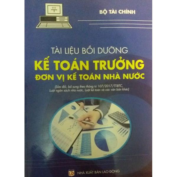 Sách - Tài Liệu Bồi Dưỡng Kế Toán Trưởng Đơn Vị Kế Toán Nhà Nước Sửa Đổi Bổ Sung Theo Thông Tư 107 (Bộ Tài Chính)
