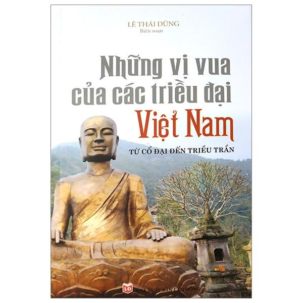 Những Vị Vua Các Triều Đại Việt Nam Từ Cổ Đại Đến Triều Trần