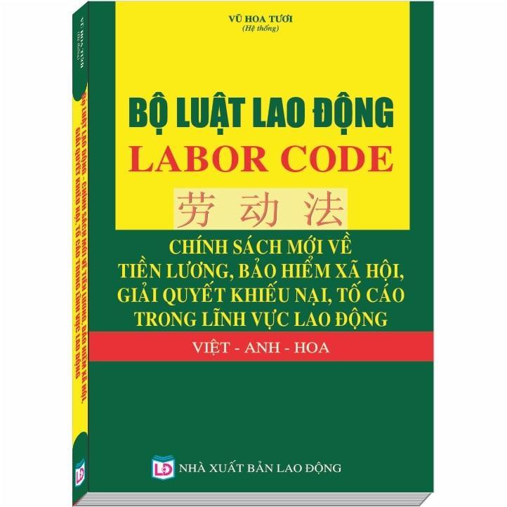 Bộ Luật Lao Động – LABOR CODE - Chính Sách Mới về Tiền Lương, Bảo Hiểm Xã Hội, Giải Quyết Khiếu Nại, Tố Cáo Trong Lĩnh Vực Lao Động Việt - Anh - Hoa