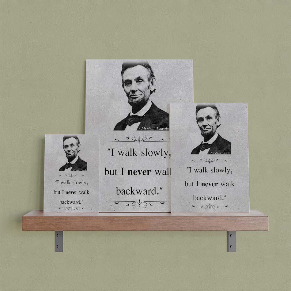 Tranh động lực trang trí văn phòng làm việc  - I walk slowly, but I never walk backward (Abraham Lincoln). - DL027