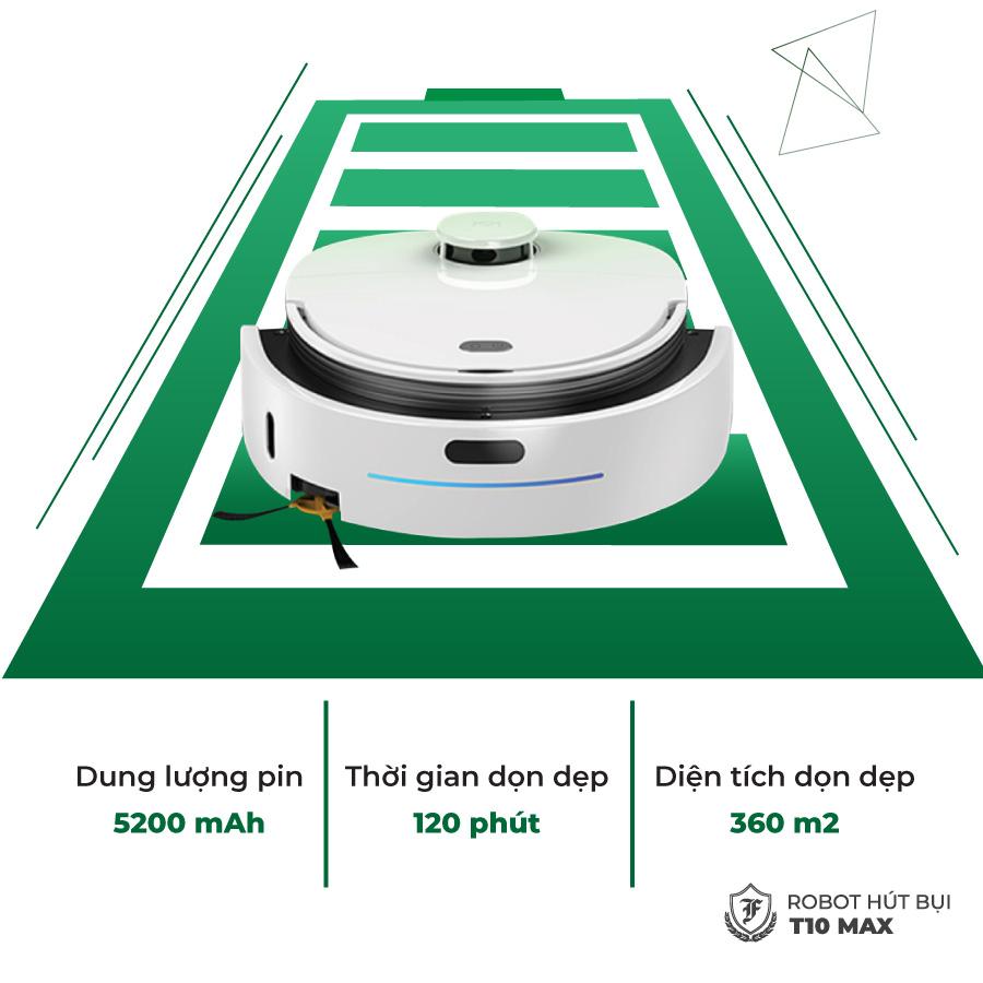 Với dung lượng pin lớn 5200 mAh robot hút bụi lau nhà T10 Max dọn dẹp trong thời gian dài không làm gián đoạn quá trình dọn dẹp